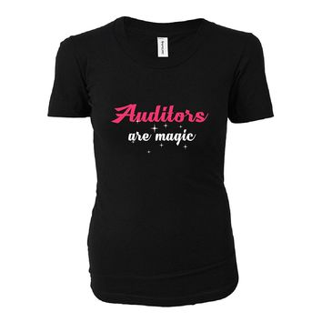Auditors Are Magic. Awesome Gift - Ladies T-shirt