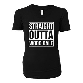 Straight Outta Wood Dale City. Cool Gift - Ladies T-shirt