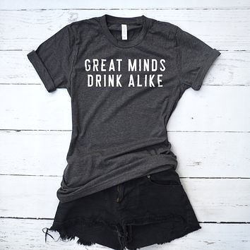 Great Minds Drink Alike Shirt