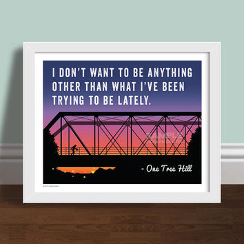 I Donu0026#39;t Want To Be - One Tree Hill Quote Art Print & I Donu0026#39;t Want To Be - One Tree Hill from OperationPumpkin
