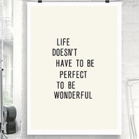 "Inspirational Print Motivational Quote ""Life Doesn't Have to be Perfect to be Wonderful"" Typographic Art Print Wall Decor Poster"