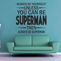 Unless You Can Be Superman Wall Decal