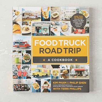 Food Truck Road Trip - A Cookbook By Kim Pham, Philip Shen &Terri Phillips- Assorted One