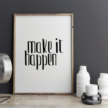 """Inspirational poste """"Make it Happen"""" Typography quote Wall decor Home art Digital Art Print Printable quotes Black And White Gift idea"""