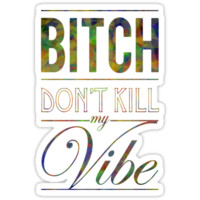 Bitch don't kill my vibe - DARK JEWEL