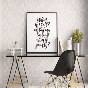 PRINTABLE Art,What If i Fall Oh My Darling What if You Fly,Women Gifts,Gift For Darling,Gift For Wife,Wall Art,Quote Print,Typography Poster