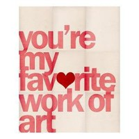 You're My Favorite Work of Art  8 x 10 Archival Print by LoveSugar