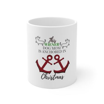 Ceramic Dog Holiday Mug For Doggy Moms - This Wiener Dog Mom Is Anchored in Christmas Cup Gift For Fathers