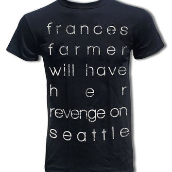 frances Farmer Will Have Her Revenge T Shirt (Kurt Cobain, Nirvana) Punk Rock Grunge Lyric Tee - Graphic Tees For Men and Women