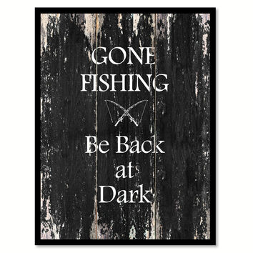 Gone fishing Be Back at Dark Funny Quote Saying Canvas Print with Picture Frame Home Decor Wall Art