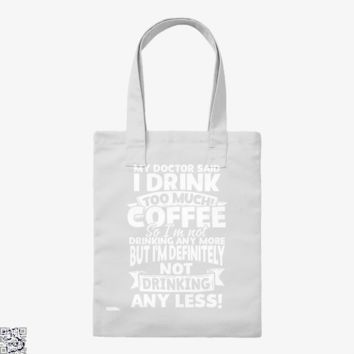My Doctor Said I Drink Too Much Coffee, Coffee Lover's Tote Bag