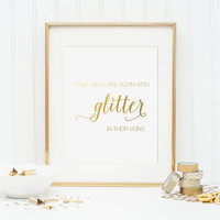 Some Girls Are Born With Glitter In Their Veins Gold Foil Print - gold foil print - gold office decor - gold nursery decor - gold print