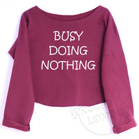 """""""BUSY DOING NOTHING""""Funny Fashion Geek Printed Crop Top"""