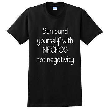 Surround yourself with nachos not negativity, funny sarcastic saying, humor, joke, food lover T Shirt