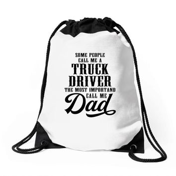 Some People Call Me a Truck Driver The Most Important Call Me Dad Drawstring Bags