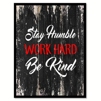 Stay humble work hard be kind Motivational Quote Saying Canvas Print with Picture Frame Home Decor Wall Art