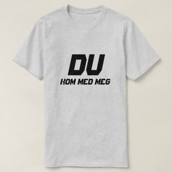 Simpel Text You come with me in Norwegian T-Shirt