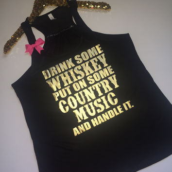 Drink Some Whiskey Put On Some Country Music and Handle It - Ruffles with Love - Racerback Tank - Womens Fitness