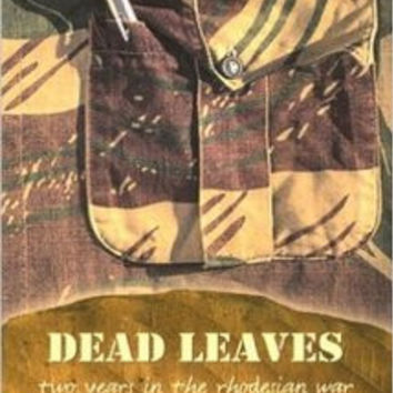 Dead Leaves: Two Years in the Rhodesian War - Dan Wylie