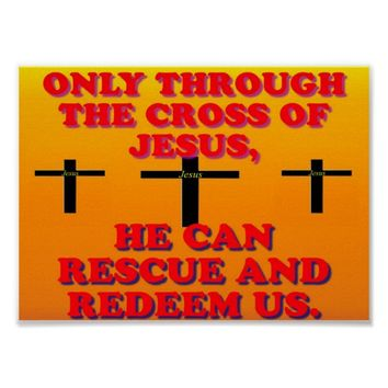 Through The Cross Of Jesus, We Are Redeemed! Poster