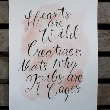 "Original Watercolour Quote Wall Art ""Hearts are wild creatures, thats why Ribs are cages"""
