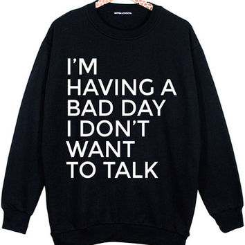 I'M HAVING A BAD DAY I DON'T WANT TO TALK OVERSIZED SWEATER JUMPER FUNNY | Minga London