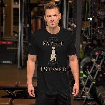 Fathers Day T-Shirt   Because You Left I Stayed