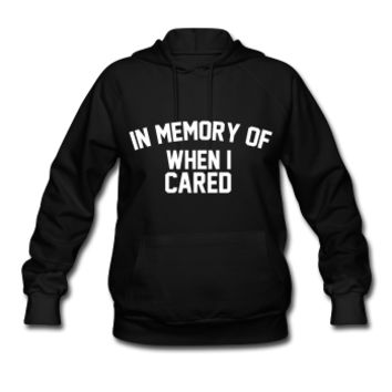 In Memory Of When I Cared Women's Hoodie