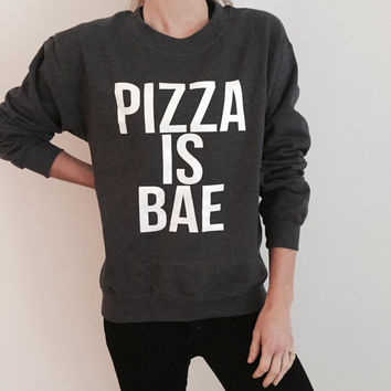 pizza is bae sweatshirt dark heather funny slogan saying for womens girls crewneck fresh dope swag tumblr blogger
