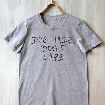 Dog Hair Dont Care Tee Best Friend Dog Lover Slogan Cute Funny Tumblr T-shirt