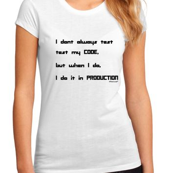 I Don't Always Test My Code Funny Quote Juniors Petite Sublimate Tee by TooLoud