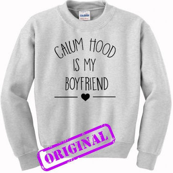Calum Hood Is My Boyfriend for sweater ash, sweatshirt ash unisex adult