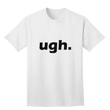 ugh funny text Adult T-Shirt by TooLoud