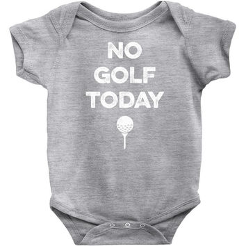 NO GOLF TODAY Infant Clothing
