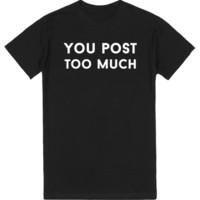 You Post Too Much