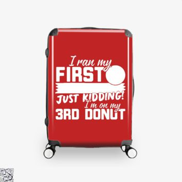 I Ran My First 10k This Morning Just Kidding I'm On My 3rd Donut, Doughnuts Suitcase