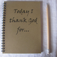 Today I thank God for...- 5 x 7 journal