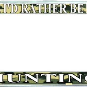 I'd Rather Be Hunting Camo Metal License Plate Frame Holder Chrome, Black or Gold for Auto Car Truck