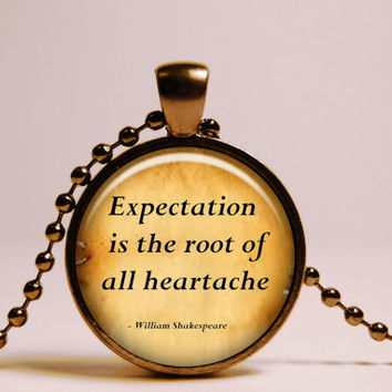 Shakespeare Quote Pendant, Expectation is the root of all heartache, Inspirational Quote Necklace, Shakespeare Jewelry