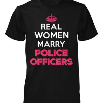 Real Women Marry Police Officers. Cool Gift - Unisex Tshirt