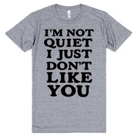 I'M NOT QUIET I JUST DN'T LIKE YOU | T-Shirt | SKREENED