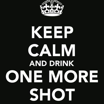 Keep Calm and Drink One More Shot, Tee Shirt
