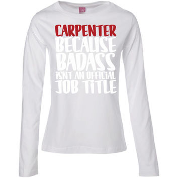 Carpenter Because Badass Isn't An Official Job Title T-Shirt -01  Ladies' Long Sleeve Cotton TShirt
