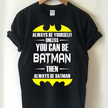Batman You Can Be Batman T-shirt Men, Women Youth and Toddler