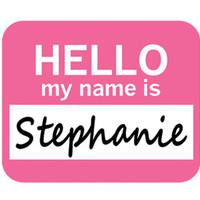 Stephanie Hello My Name Is Mouse Pad