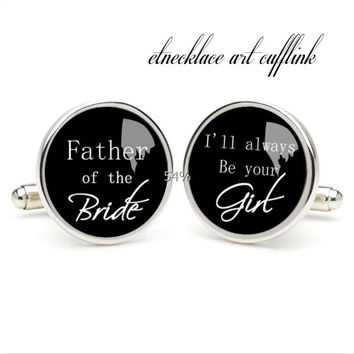 I alwarys be your litter girl  cufflinks , wedding gift ideas for bride,perfect gift for dad,groomsmen cufflinksufflinks for wedding
