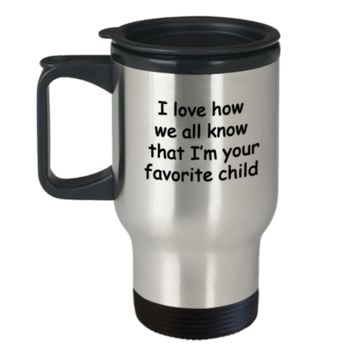 I Love How We All Know That I'm Your Favorite Child Coffee Mom/Dad Gift Birthday Travel Mug Travel Coffee Mugs Tea Cups 14 OZ Gift Ideas