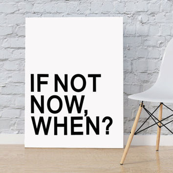 "INSPIRATIONAL QUOTE ""If not now when"" typography quote art print inspirational motivational black and white poster Word Art Instant Download"