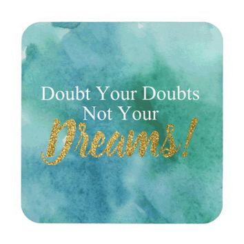 Doubt Your Doubts Not Your Dreams Beverage Coaster