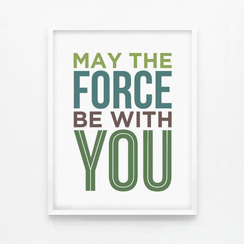 SALE 20% OFF May The Force Be With You, Modern Kids Wall Art, Nursery Print, Inspirational Wall Art 8 x 10+